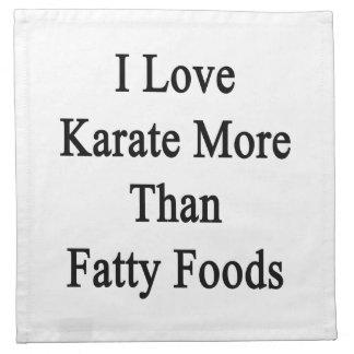 Amo las comidas más que grasas del karate servilleta imprimida