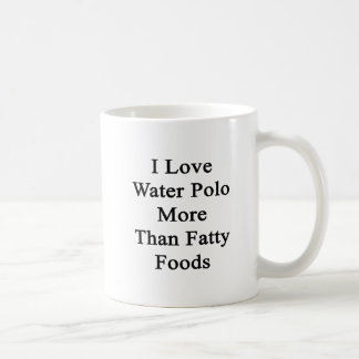 Amo las comidas más que grasas del water polo tazas de café