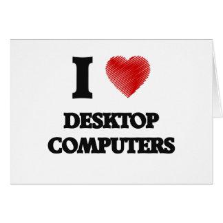 Amo las computadoras de escritorio tarjeta de felicitación