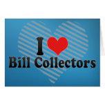 Amo los colectores de Bill Felicitación