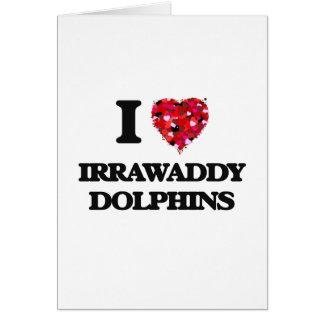 Amo los delfínes de Irrawaddy Tarjeta De Felicitación