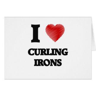 Amo los hierros que se encrespan tarjeta de felicitación