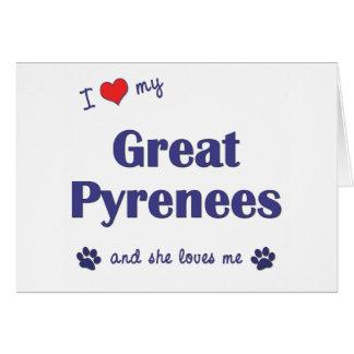 Amo los mis grandes Pirineos (el perro femenino) Tarjeta De Felicitación