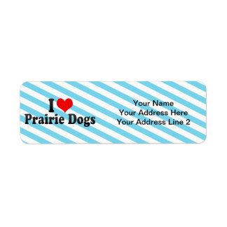 Amo los perros de las praderas etiquetas de remite