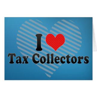 Amo los recaudadores de impuestos tarjeta de felicitación