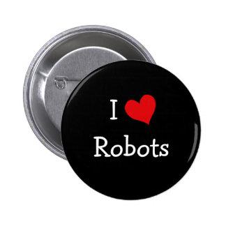 Amo los robots pin redondo de 2 pulgadas