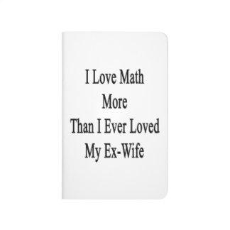 Amo matemáticas más que amé nunca a mi ex esposa cuaderno grapado