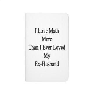 Amo matemáticas más que amé nunca a mi ex marido cuaderno grapado