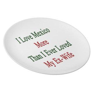Amo México más que amé nunca a mi ex esposa Platos