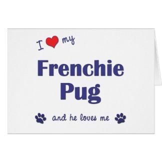 Amo mi barro amasado de Frenchie (el perro masculi Tarjeta De Felicitación