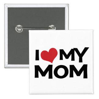 Amo mi botón del día de madre de la mamá pin cuadrado