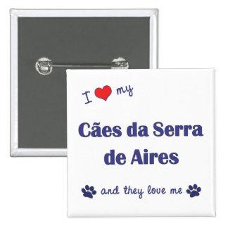 Amo mi Caes DA Serra de Aires los perros múltiple Pin