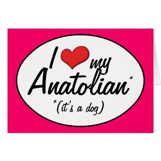 Amo mi de Anatolia (es un perro) Tarjeta De Felicitación