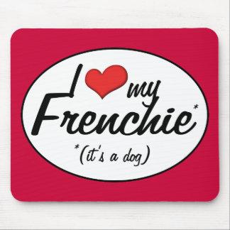 Amo mi Frenchie (es un perro) Alfombrilla De Ratones