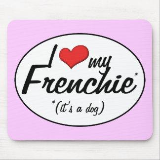 Amo mi Frenchie (es un perro) Alfombrillas De Ratones