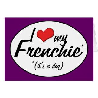 Amo mi Frenchie (es un perro) Tarjeton
