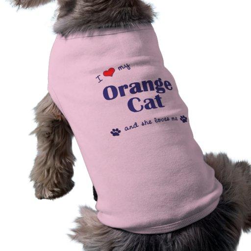 Amo mi gato anaranjado (el gato femenino) camisetas de perro