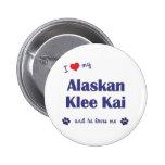 Amo mi Klee de Alaska Kai (el perro masculino) Pin