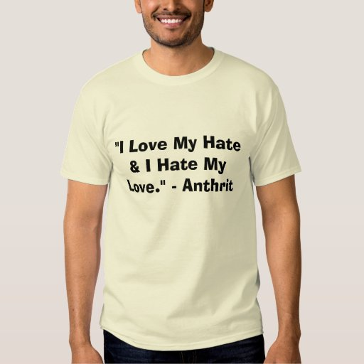 """Amo mi odio y odio mi amor."" - Anthrit Playera"