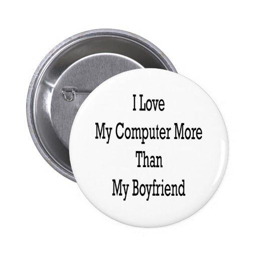 Amo mi ordenador más que mi novio pin redondo 5 cm