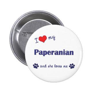 Amo mi Paperanian (el perro femenino) Pin Redondo 5 Cm