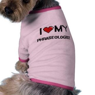 Amo mi Phraseologist Camisetas De Mascota