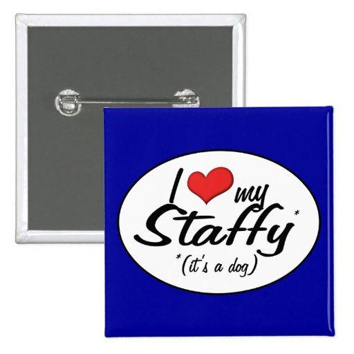 Amo mi Staffy (es un perro) Pin Cuadrado