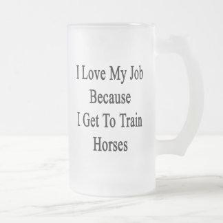 Amo mi trabajo porque consigo entrenar a caballos taza
