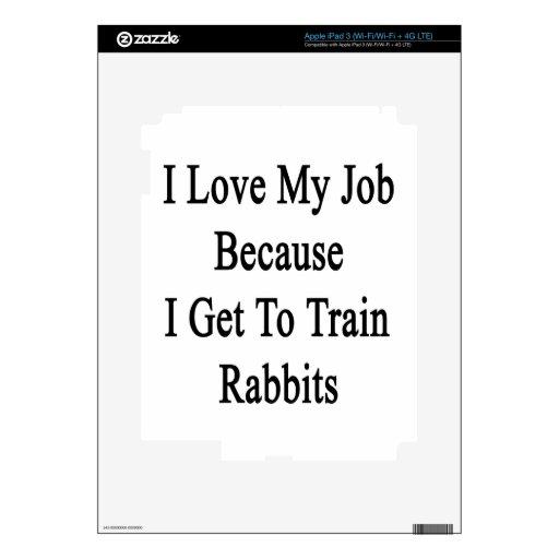 Amo mi trabajo porque consigo entrenar a conejos iPad 3 pegatinas skins