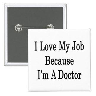 Amo mi trabajo porque soy doctor pin