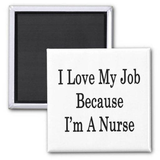 Amo mi trabajo porque soy enfermera imán para frigorífico