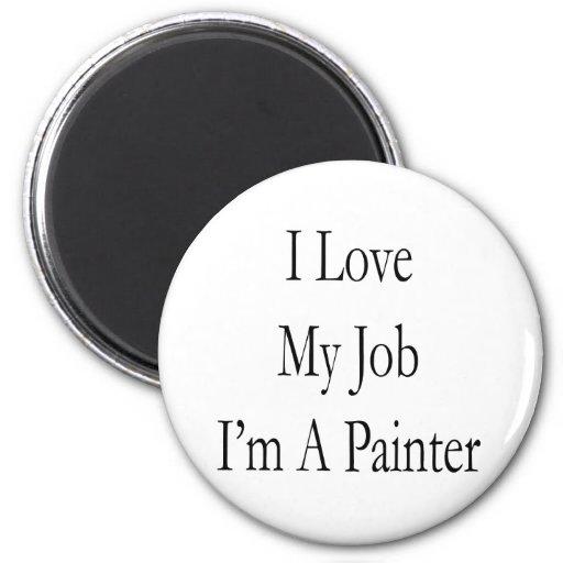 Amo mi trabajo que soy pintor imán redondo 5 cm