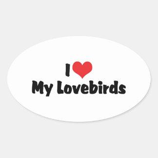 Amo mis Lovebirds Pegatina Ovalada