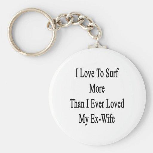 Amo practicar surf más que amé nunca a mi ex espos llavero personalizado