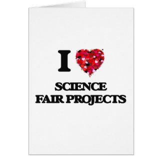 Amo proyectos de la feria de ciencia tarjeta de felicitación