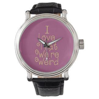 Amo que somos extraños relojes de pulsera