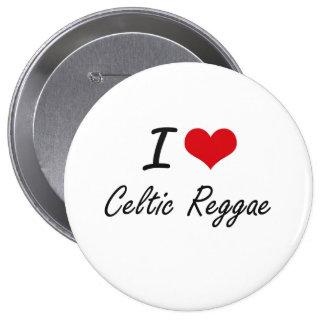 Amo REGGAE CÉLTICO Pin Redondo 10 Cm