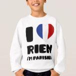 """Amo """"Rien"""" que soy Parisien:) Sudadera"""