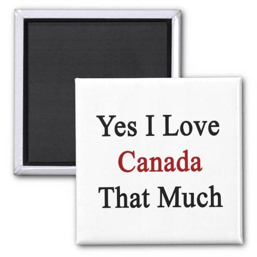 Amo sí Canadá que mucho Imán Para Frigorifico