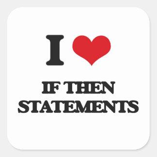 Amo si entonces las declaraciones calcomania cuadrada personalizada