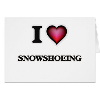 Amo Snowshoeing Tarjeta De Felicitación