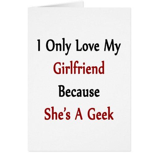 Amo solamente a mi novia porque ella es un friki tarjeta de felicitación