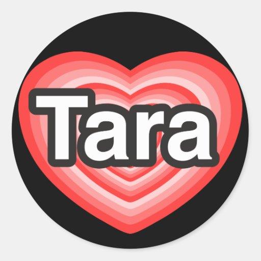 Amo Tara. Te amo Tara. Corazón Etiquetas Redondas