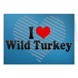 Amo Turquía salvaje Tarjeta De Felicitación