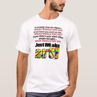 AMOKArts Just Make Art 3 T-Shirt