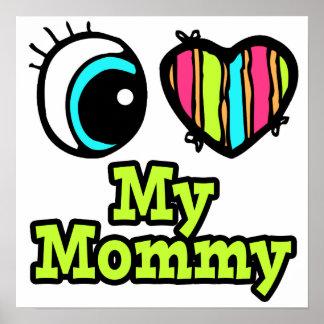 Amor brillante del corazón I del ojo mi mamá Posters
