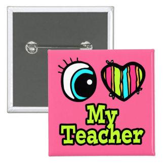 Amor brillante del corazón I del ojo mi profesor Pin