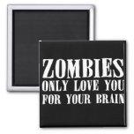 Amor de los zombis solamente usted para su cerebro imán de frigorifico