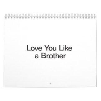 Amor usted tiene gusto de Brother Calendarios De Pared