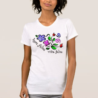 Amore Felice, Vita Felice T-shirts